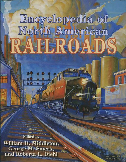 Encyclopedia of North American Railroads, William D.Middleton, George M. Smerk, Roberta L. Diehl