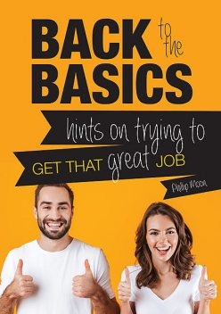 Back to the Basics: Hints on Trying to Get that Great Job, Phillip Moon
