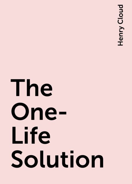 The One-Life Solution, Henry Cloud