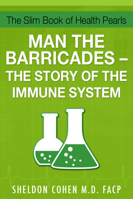 The Slim Book of Health Pearls: Man the Barricades – The Story of the Immune System, Sheldon Cohen, FACP
