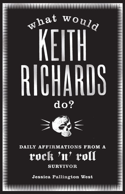 What Would Keith Richards Do?, Jessica Pallington West