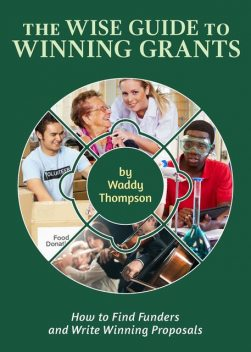 The Wise Guide to Winning Grants, Waddy Thompson