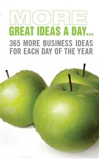 More Great Ideas A Day. 365 more business ideas for each day of the year, Marshall Cavendish Business