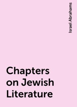 Chapters on Jewish Literature, Israel Abrahams