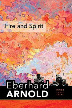 Fire and Spirit, Eberhard Arnold