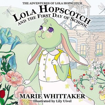 Lola Hopscotch and the First Day of School, Marie Whittaker