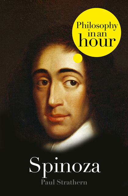 Spinoza: Philosophy in an Hour, Paul Strathern