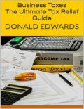 Business Taxes: The Ultimate Tax Relief Guide, Donald Edwards