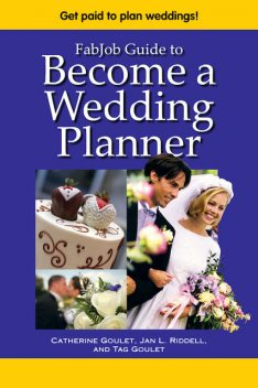 FabJob Guide to Become a Wedding Planner, Catherine Goulet, Jan L.Riddell, Tag Goulet