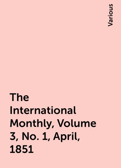 The International Monthly, Volume 3, No. 1, April, 1851, Various