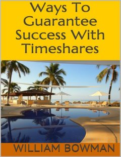 Ways to Guarantee Success With Timeshares, William Bowman
