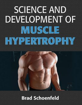 Science and Development of Muscle Hypertrophy, Brad Schoenfeld