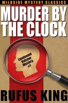 Murder by the Clock: A Lt. Valcour Mystery, Rufus King