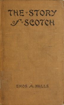 The Story of Scotch, Enos A. Mills