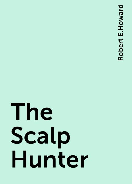 The Scalp Hunter, Robert E.Howard