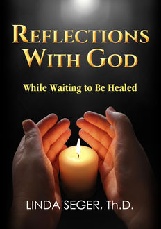 Reflections with God While Waiting to be Healed, Linda Seger