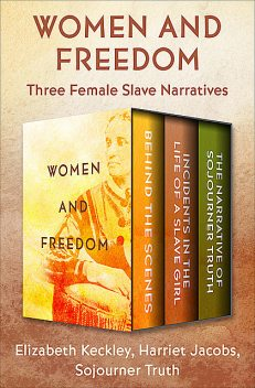 Women and Freedom, Elizabeth Keckley, Harriet Jacobs, Sojourner Truth