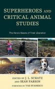 Superheroes and Critical Animal Studies, José Alaniz, Kent Worcester, Matt Evans, J.L. Schatz, Allison Dushane, Chantelle Gray van Heerden, Jeffrey Pannekoek, John Lupinacci, Karin Anderson, Matheus da Cruz e Zica, Márcio dos Santos Rodrigues, Sean Parson, Vas Stanescu