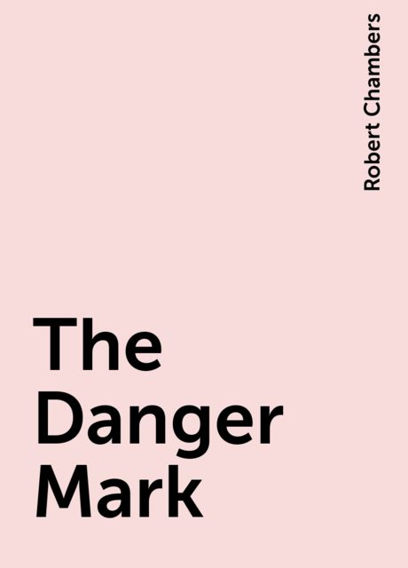 The Danger Mark, Robert Chambers