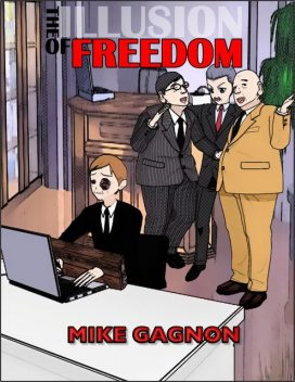 The Illusion of Freedom, Mike Gagnon