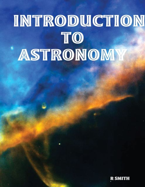 Introduction to Astronomy, R Smith