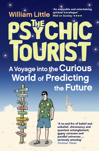The Psychic Tourist: A Voyage into the Curious World of Predicting the Future, William Little