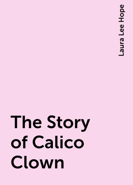 The Story of Calico Clown, Laura Lee Hope