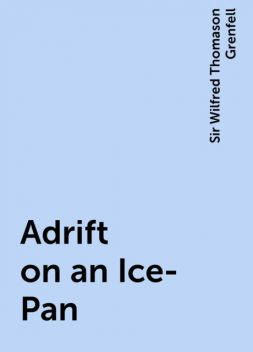 Adrift on an Ice-Pan, Sir Wilfred Thomason Grenfell
