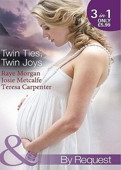 Twin Ties, Twin Joys, Teresa Carpenter, Josie Metcalfe, Raye Morgan