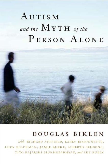 Autism and the Myth of the Person Alone, Douglas Biklen
