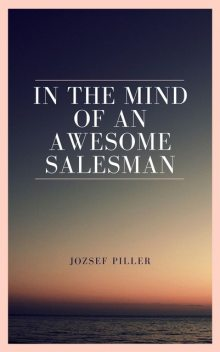 In the mind of an awsome salesman, Jozsef Piller