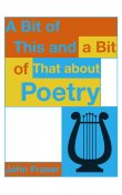 A Bit of This and a Bit of That About Poetry, John Fraser