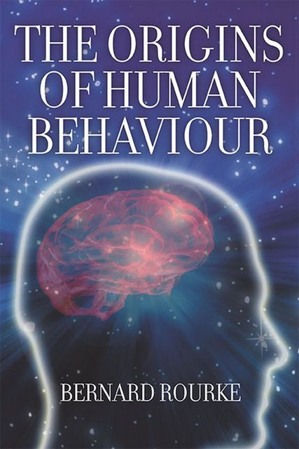 The Origins of Human Behaviour, Bernard Rourke