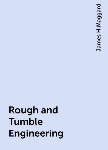 Rough and Tumble Engineering, James H.Maggard