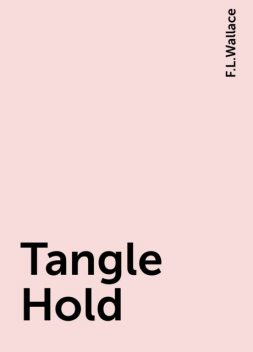Tangle Hold, F.L.Wallace