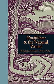 Mindfulness and the Natural World, Claire Thompson