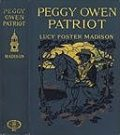 Peggy Owen Patriot / A Story for Girls, Lucy Foster Madison