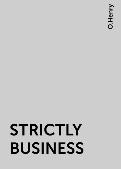 STRICTLY BUSINESS, O.Henry
