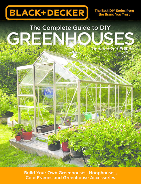 Black & Decker The Complete Guide to DIY Greenhouses, Updated 2nd Edition, Editors of Cool Springs Press