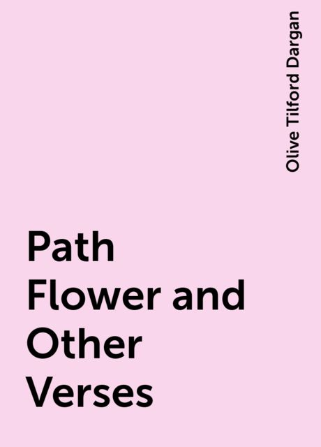 Path Flower and Other Verses, Olive Tilford Dargan