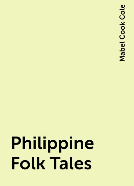 Philippine Folk Tales, Mabel Cook Cole