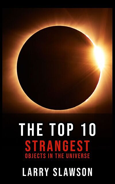 The Top 10 Strangest Objects in the Universe, Larry Slawson
