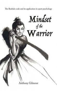 Mindset of the Warrior, Anthony Gilmour