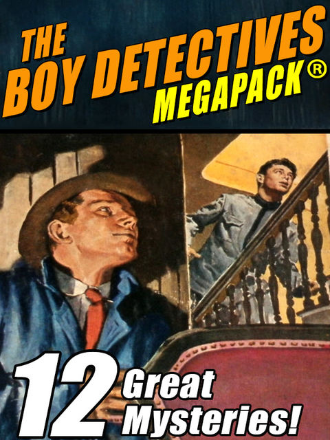 The Boy Detectives MEGAPACK ®: 12 Great Mysteries, Mark Twain, Roy Snell, Bruce Campbell, Capwell Wyckoff, Hugh Lloyd