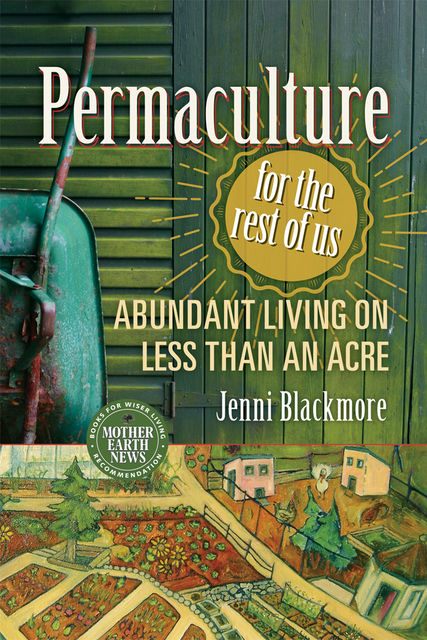 Permaculture for the Rest of Us, Jenni Blackmore