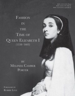 Fashion In The Time Of Queen Elizabeth I (1558–1603), Melinda Camber Porter