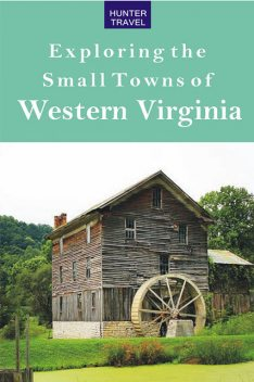 Exploring the Small Towns of Western Virginia, Mary Burnham