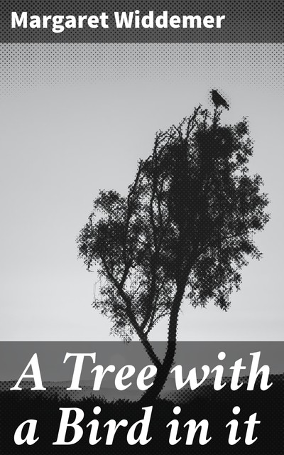 A Tree with a Bird in it, Margaret Widdemer