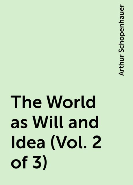 The World as Will and Idea (Vol. 2 of 3), Arthur Schopenhauer