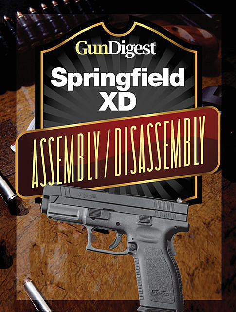 Gun Digest Springfield XD Assembly/Disassembly Instructions, J.B. Wood